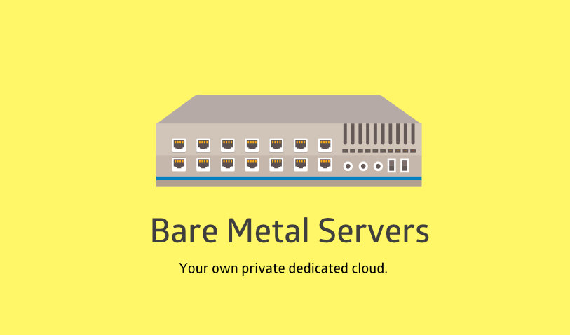 Bare Metal Servers - Now Available!